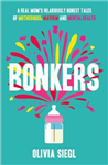 Bonkers: A Real Mum\'s Hilariously Honest tales of Motherhood, Mayhem and Mental Health