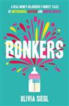 Bonkers: A Real Mum\'s Hilariously Honest tales of Motherhood, Mayhem and Mental Health