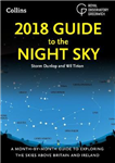 2018 Guide to the Night Sky: A month-by-month guide to exploring the skies above Britain and Ireland