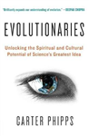 Evolutionaries: Unlocking the Spiritual and Cultural Potential of Science\'s Greatest Idea