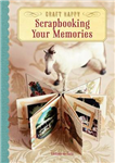 Craft Happy: Scrapbooking Your Memories