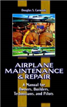 Airplane Maintenance and Repair: A Manual for Owners, Builders, Technicians, and Pilots