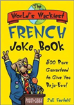 The World\'s Wackiest French Joke Book: 500 Puns Guaranteed to Give You Deja-Eww!