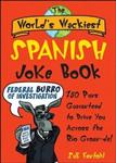 The World\'s Wackiest Spanish Joke Book: 500 Puns Guaranteed to Drive You Across the Rio Grom -de