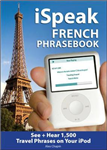 ISpeak French Phrasebook: The Ultimate Audio + Visual Phrasebook for Your IPod