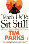 Teach Us to Sit Still: A Sceptic\'s Search for Health and Healing