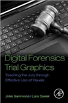 Digital Forensics Trial Graphics: Teaching the Jury through Effective Use of Visuals
