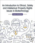 An Introduction to Ethical, Safety and Intellectual Property Rights Issues in Biotechnology