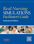 Real Nursing Simulations Facilitators Guide: Institutional Edition