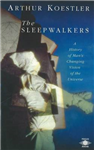 The Sleepwalkers: A History of Man\'s Changing Vision of the Universe