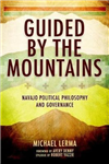 Guided by the Mountains: Navajo Political Philosophy and Governance