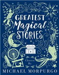 Greatest Magical Stories, chosen by Michael Morpurgo