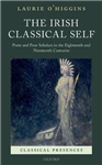 The Irish Classical Self: Poets and Poor Scholars in the Eighteenth and Nineteenth Centuries