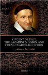 Vincent de Paul, the Lazarist Mission, and French Catholic R