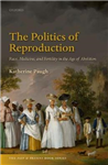The Politics of Reproduction: Race, Medicine, and Fertility in the Age of Abolition