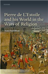 Pierre de L\'Estoile and his World in the Wars of Religion
