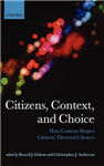 Citizens, Context, and Choice: How Context Shapes Citizens\' Electoral Choices