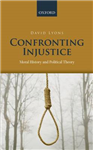 Confronting Injustice: Moral History and Political Theory