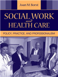Social Work and Health Care: Policy, Practice, and Professionalism