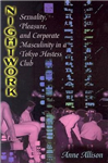 Nightwork: Sexuality, Pleasure and Corporate Masculinity in a Tokyo Hostess Club