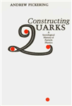 Constructing Quarks: Sociological History of Particle Physics