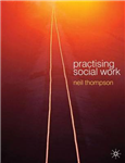 Practising Social Work: Meeting the Professional Challenge