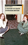 Making Youth: A History of Youth in Modern Britain