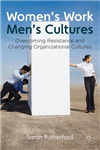 Women\'s Work, Men\'s Cultures: Overcoming Resistance and Changing Organizational Cultures