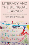 Literacy and the Bilingual Learner: Texts and Practices in London Schools