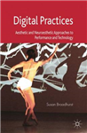 Digital Practices: Aesthetic and Neuroesthetic Approaches to Performance and Technology