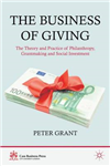 The Business of Giving: The Theory and Practice of Philanthropy, Grantmaking and Social Investment