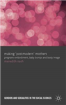 Making \'Postmodern\' Mothers: Pregnant Embodiment, Baby Bumps and Body Image