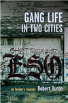 Gang Life in Two Cities: An Insider\'s Journey
