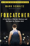 Foxcatcher: A True Story of Murder, Madness and the Quest for Olympic Gold
