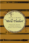 World Flutelore: Folktales, Myths, and Other Stories of Magical Flute Power