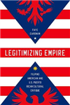 Legitimizing Empire: Filipino American and U.S. Puerto Rican Cultural Critique
