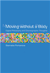 Moving without a Body: Digital Philosophy and Choreographic Thoughts