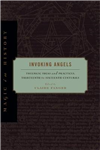 Invoking Angels: Theurgic Ideas and Practices, Thirteenth to Sixteenth Centuries