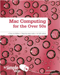 Mac Computing for the Over 50s In Simple Steps