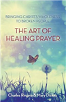 The Art of Healing Prayer: Bringing Christ\'s Wholeness to Broken People