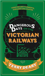 Dangerous Days on the Victorian Railways: Feuds, Frauds, Robberies and Riots