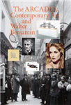 The Arcades: Contemporary Art and Walter Benjamin