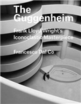 The Guggenheim: Frank Lloyd Wright\'s Iconoclastic Masterpiece