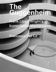 The Guggenheim: Frank Lloyd Wright\'s Iconoclastic Masterpiece