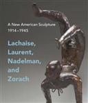 A New American Sculpture, 1914-1945: Lachaise, Laurent, Nadelman, and Zorach