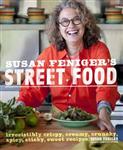 Susan Feniger\'s Street Food: Irresistibly Crispy, Creamy, Crunchy, Spicy, Sticky, Sweet Recipes