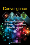 Convergence: Facilitating Transdisciplinary Integration of Life Sciences, Physical Sciences, Engineering, and Beyond