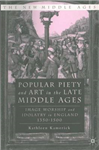 Popular Piety and Art in the Late Middle Age: Image Worship and Idolatry in England 1350-1500