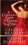 A Courtesan\'s Guide to Getting Your Man