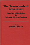 The Transcendent Adventure: Studies of Religion in Science Fiction/Fantasy
